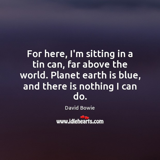 Image, For here, I'm sitting in a tin can, far above the world.
