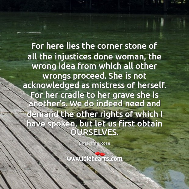 For here lies the corner stone of all the injustices done woman, Image