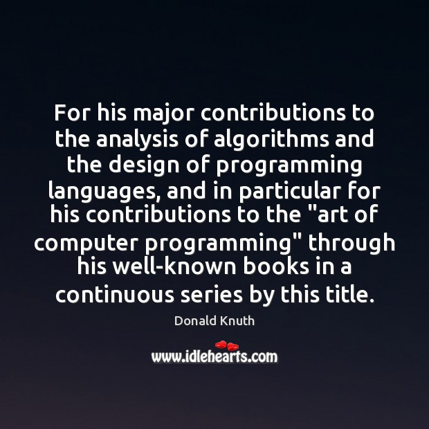 For his major contributions to the analysis of algorithms and the design Donald Knuth Picture Quote