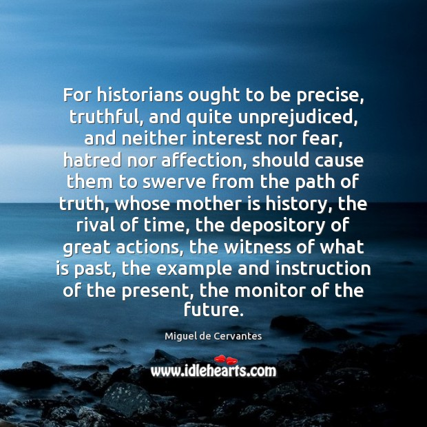 For historians ought to be precise, truthful, and quite unprejudiced, and neither Image