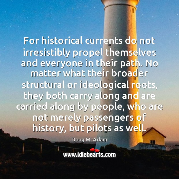For historical currents do not irresistibly propel themselves and everyone in their Image