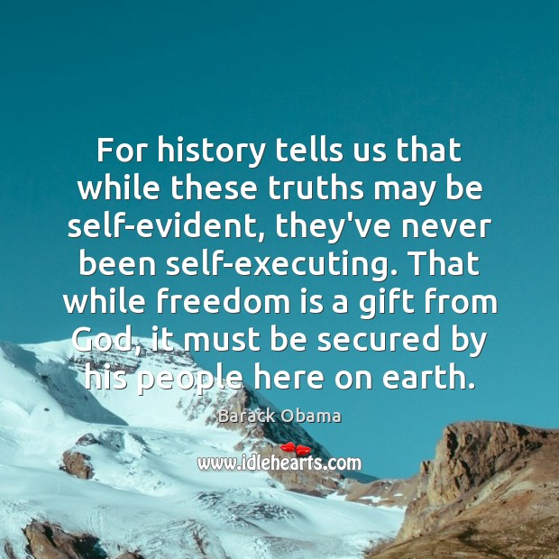 For history tells us that while these truths may be self-evident, they've Image