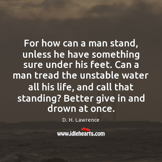 For how can a man stand, unless he have something sure under Image