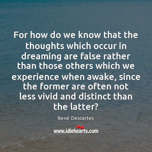 For how do we know that the thoughts which occur in dreaming René Descartes Picture Quote