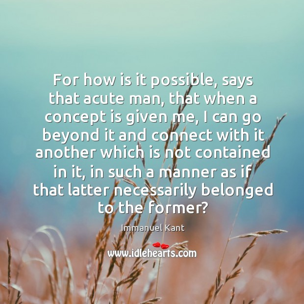 For how is it possible, says that acute man, that when a Image