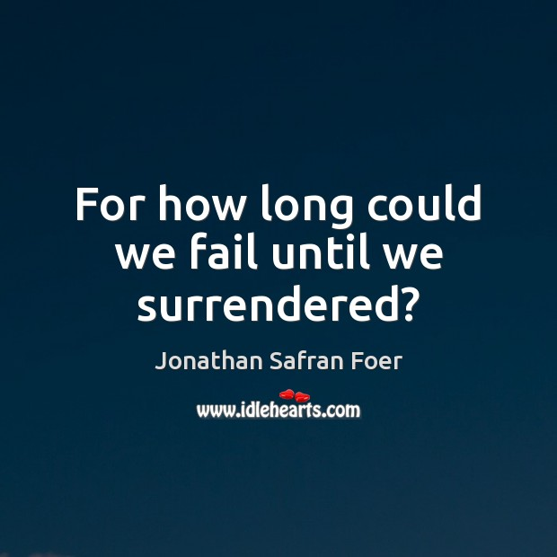 For how long could we fail until we surrendered? Image
