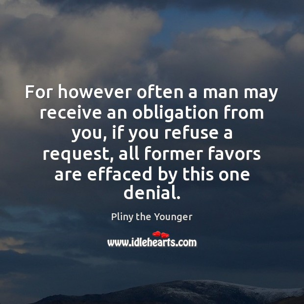Image, For however often a man may receive an obligation from you, if