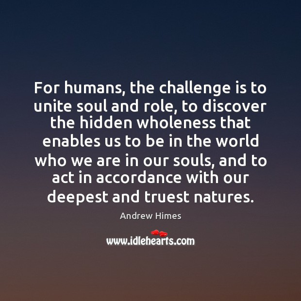For humans, the challenge is to unite soul and role, to discover Image