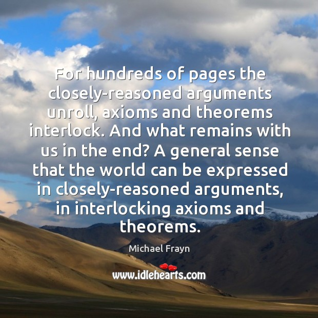 For hundreds of pages the closely-reasoned arguments unroll, axioms and theorems interlock. Image