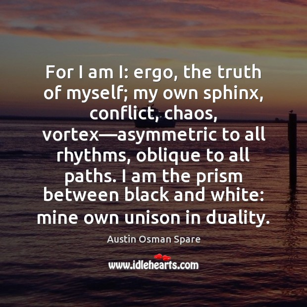 Image, For I am I: ergo, the truth of myself; my own sphinx,