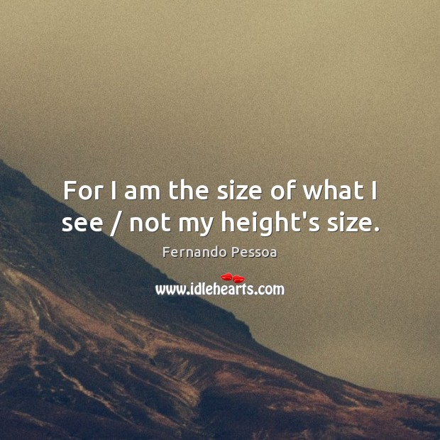 Image, For I am the size of what I see / not my height's size.
