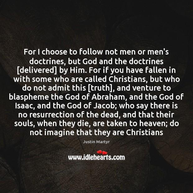 Image, For I choose to follow not men or men's doctrines, but God