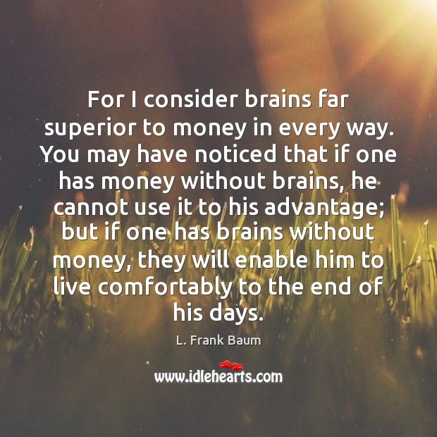 Image, For I consider brains far superior to money in every way. You