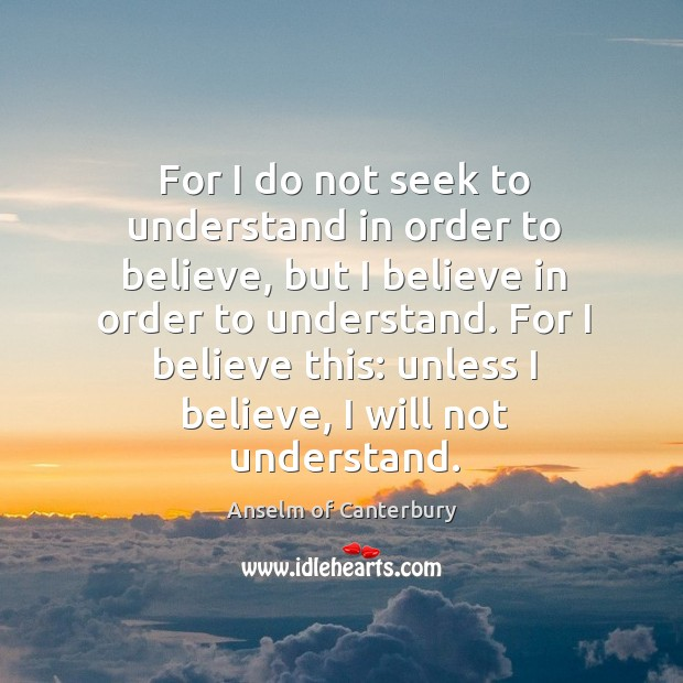 Image, For I do not seek to understand in order to believe, but