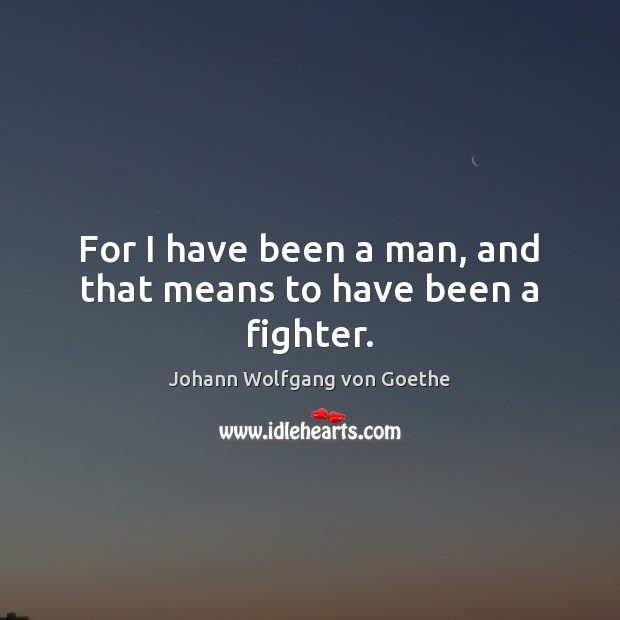 For I have been a man, and that means to have been a fighter. Image