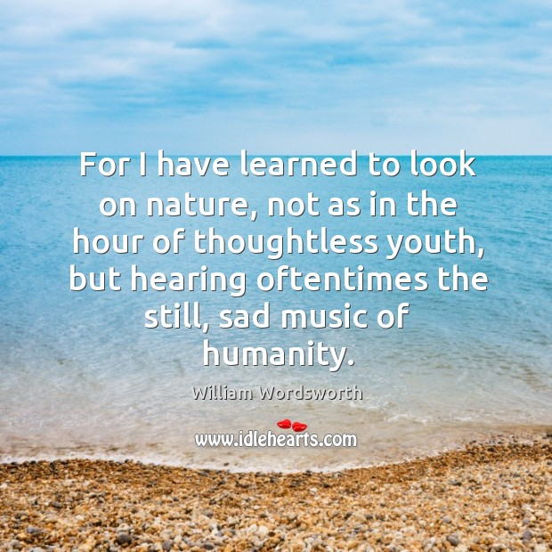 For I have learned to look on nature, not as in the hour of thoughtless youth Image