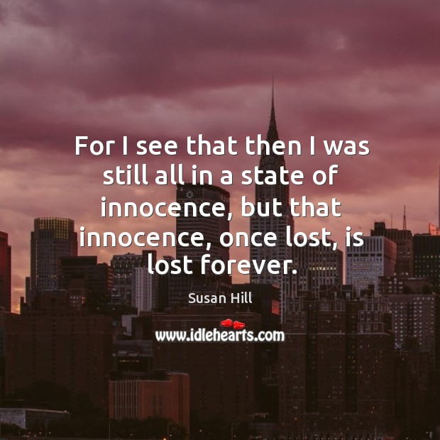 For I see that then I was still all in a state Susan Hill Picture Quote