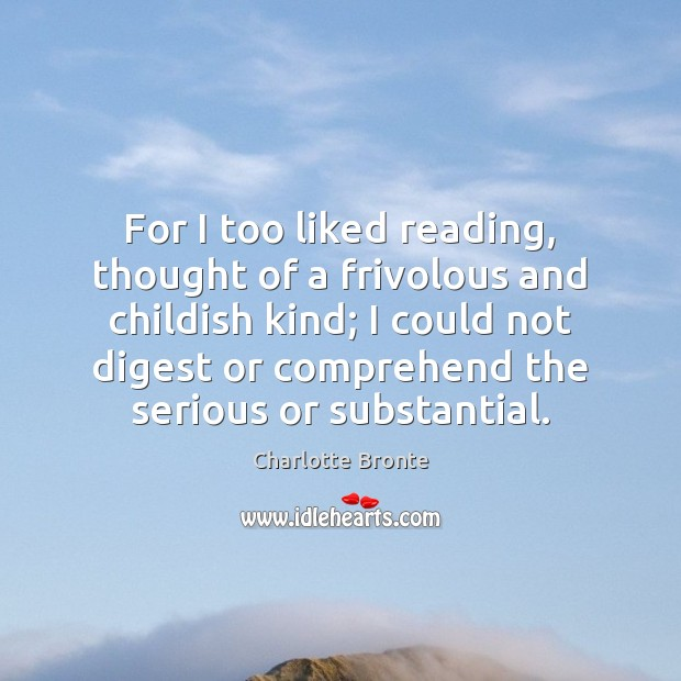 For I too liked reading, thought of a frivolous and childish kind; Image
