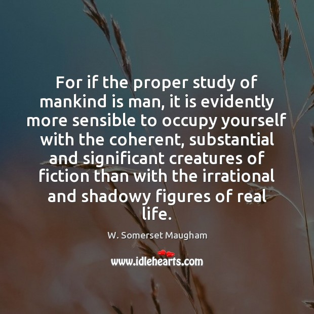 For if the proper study of mankind is man, it is evidently Image