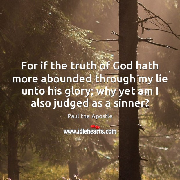 For if the truth of God hath more abounded through my lie Paul the Apostle Picture Quote