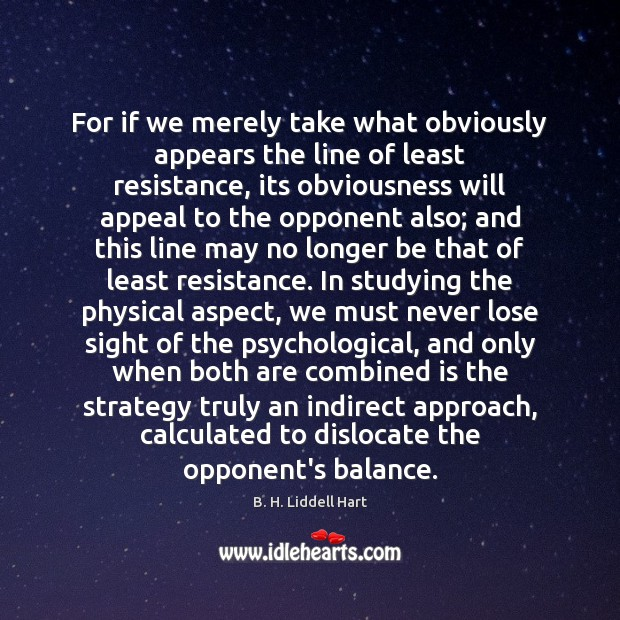 For if we merely take what obviously appears the line of least B. H. Liddell Hart Picture Quote
