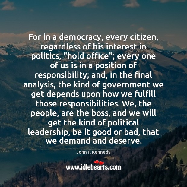 """Image, For in a democracy, every citizen, regardless of his interest in politics, """""""