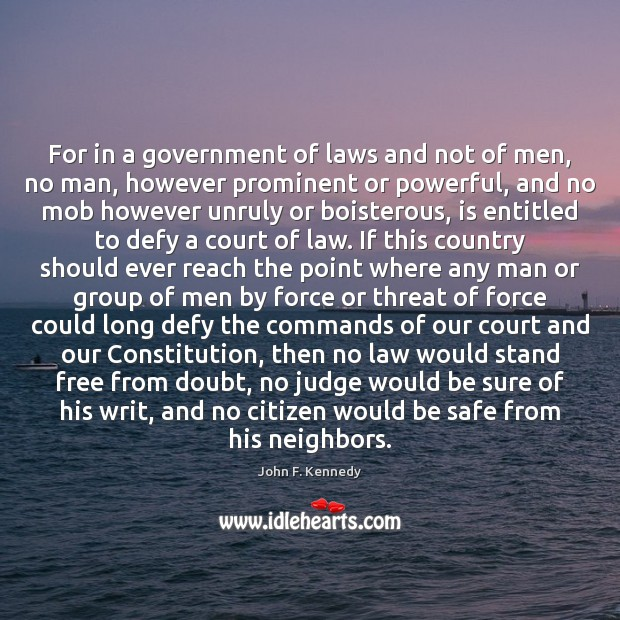 For in a government of laws and not of men, no man, Image