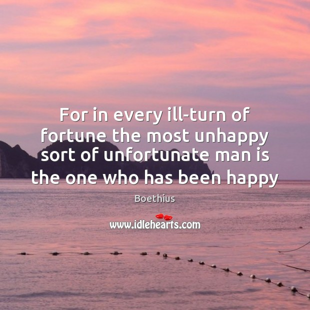 For in every ill-turn of fortune the most unhappy sort of unfortunate Image