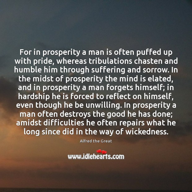 Image, For in prosperity a man is often puffed up with pride, whereas