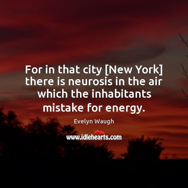 For in that city [New York] there is neurosis in the air Evelyn Waugh Picture Quote