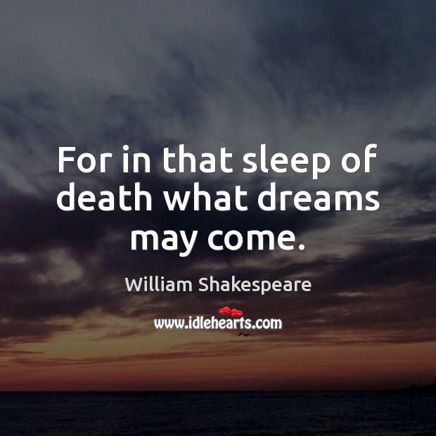 Image, For in that sleep of death what dreams may come.