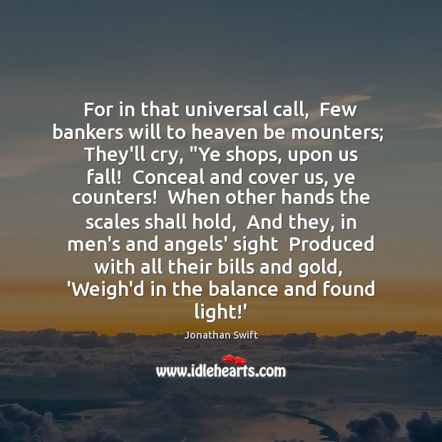For in that universal call,  Few bankers will to heaven be mounters; Image
