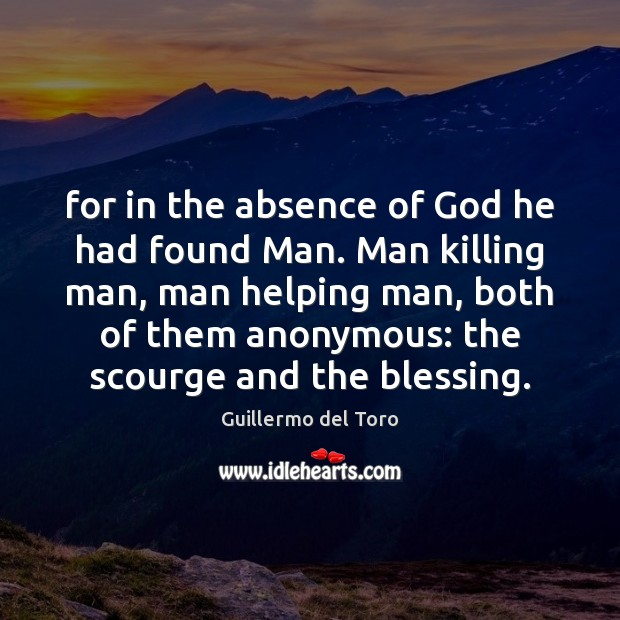 For in the absence of God he had found Man. Man killing Image