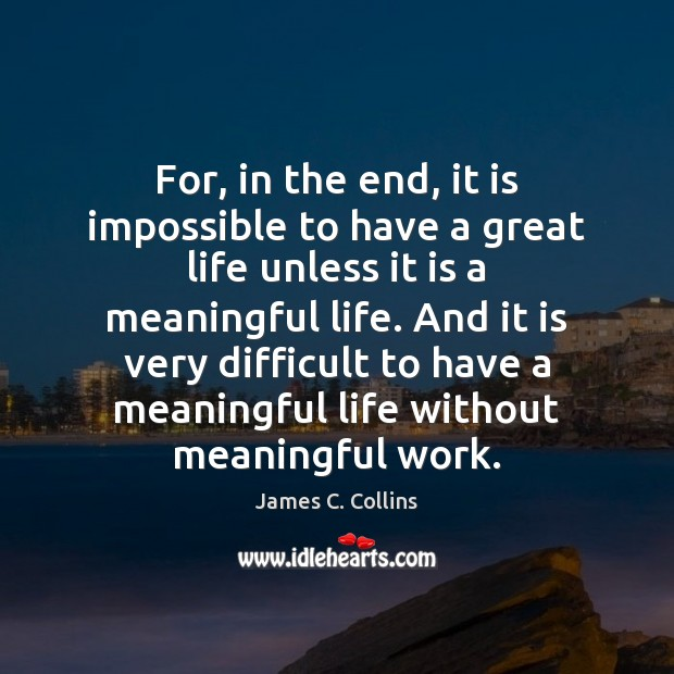 For, in the end, it is impossible to have a great life Image
