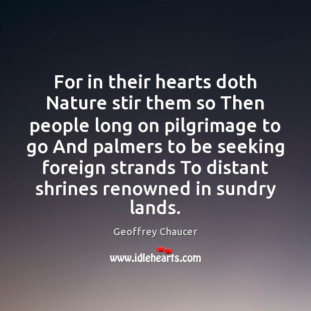 For in their hearts doth Nature stir them so Then people long Geoffrey Chaucer Picture Quote