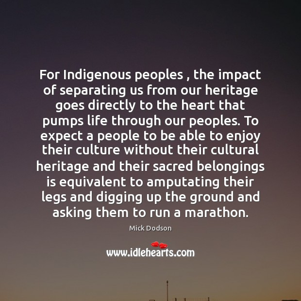 For Indigenous peoples , the impact of separating us from our heritage goes Image