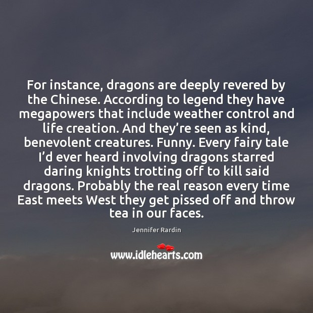 For instance, dragons are deeply revered by the Chinese. According to legend Jennifer Rardin Picture Quote
