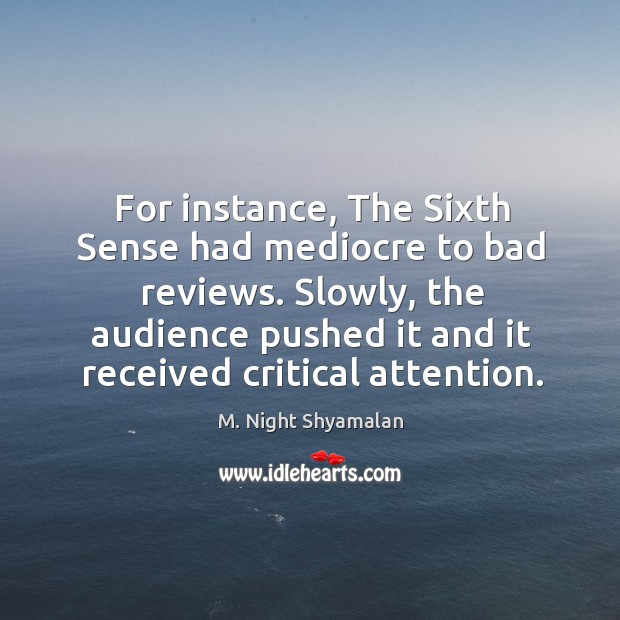 For instance, The Sixth Sense had mediocre to bad reviews. Slowly, the M. Night Shyamalan Picture Quote