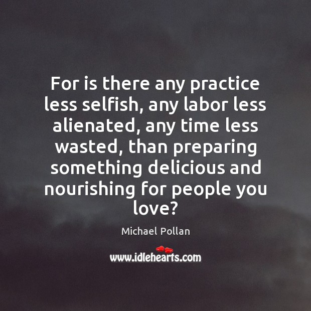 For is there any practice less selfish, any labor less alienated, any Image