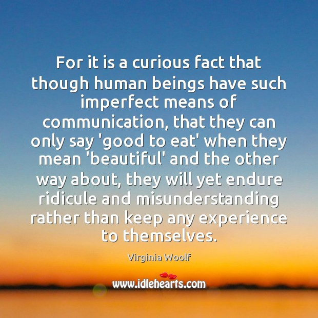 For it is a curious fact that though human beings have such Misunderstanding Quotes Image