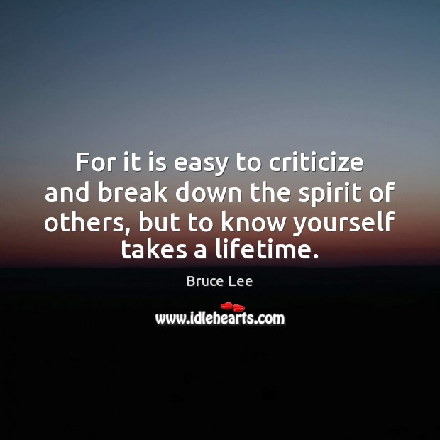 For it is easy to criticize and break down the spirit of Criticize Quotes Image