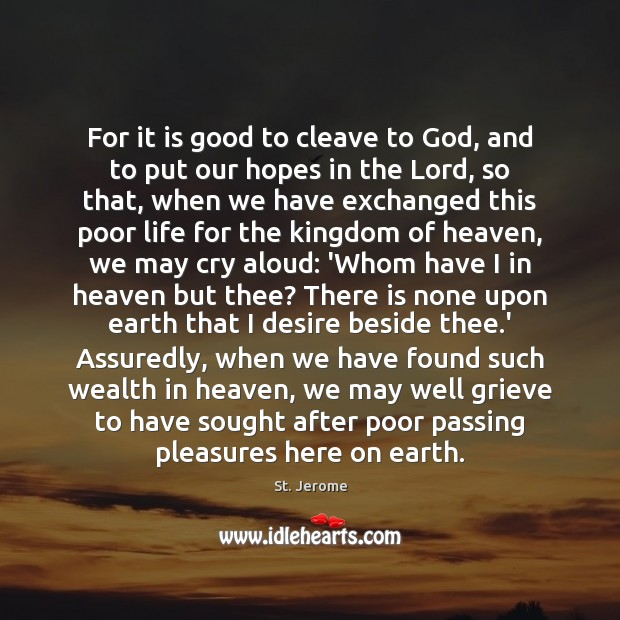 For it is good to cleave to God, and to put our St. Jerome Picture Quote
