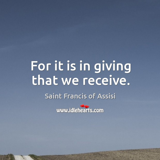 For it is in giving that we receive. Image