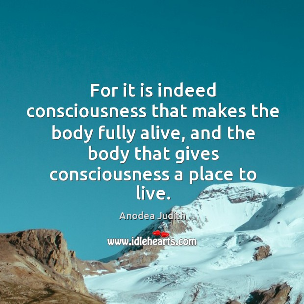 Image, For it is indeed consciousness that makes the body fully alive, and