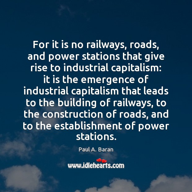 For it is no railways, roads, and power stations that give rise Image
