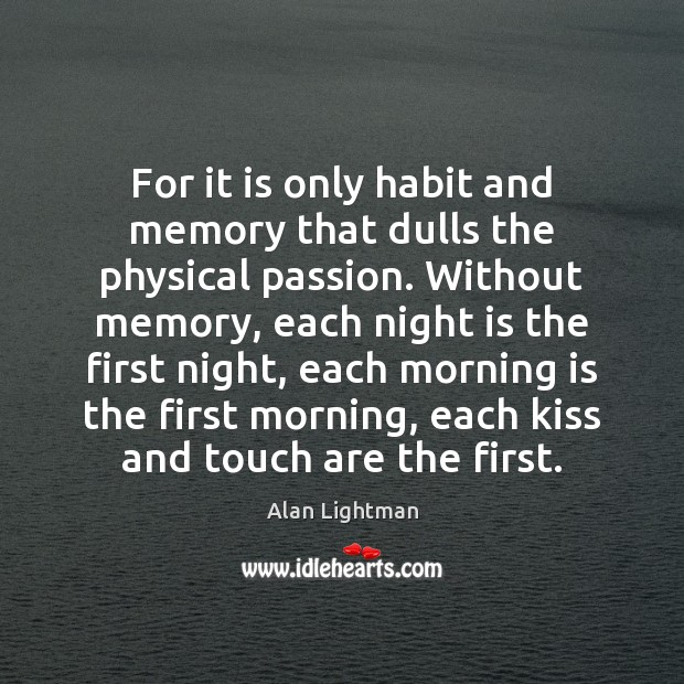 Image, For it is only habit and memory that dulls the physical passion.