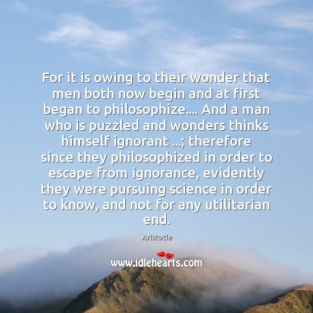 Image, For it is owing to their wonder that men both now begin