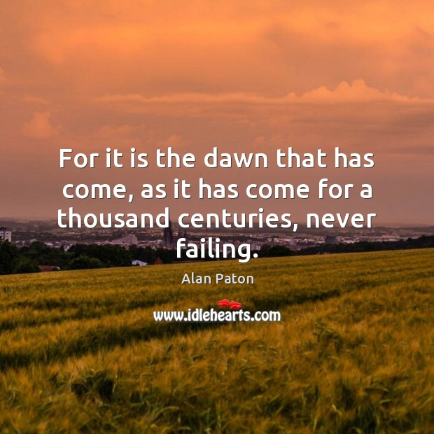 Image, For it is the dawn that has come, as it has come for a thousand centuries, never failing.