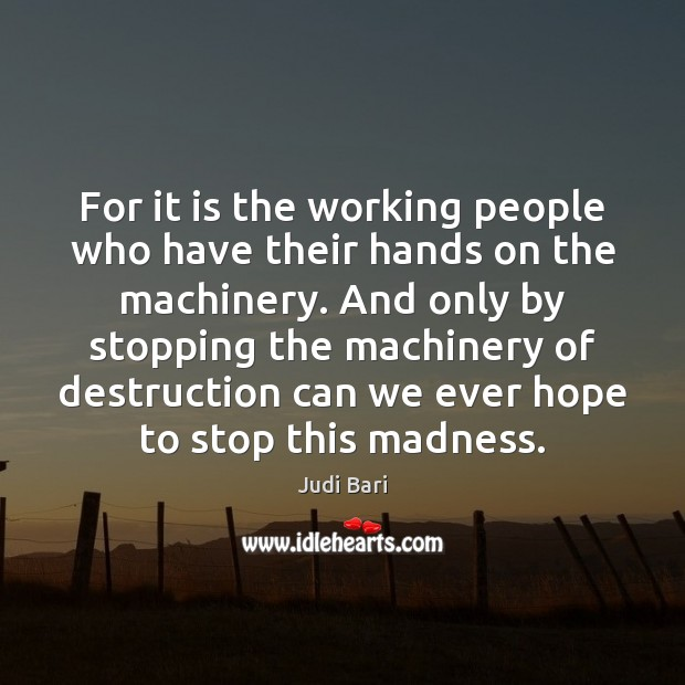 For it is the working people who have their hands on the Judi Bari Picture Quote