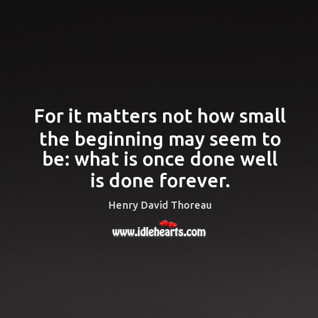 For it matters not how small the beginning may seem to be: Image